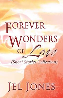 Forever Wonders of Love: (Short Stories Collection)