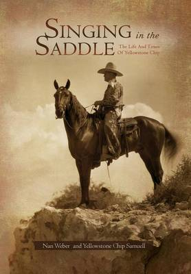 Singing in the Saddle: The Life and Times of Yellowstone Chip