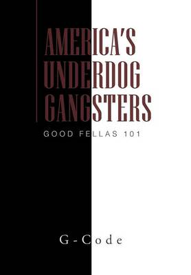 America's Underdog Gangsters: Good Fellas 101