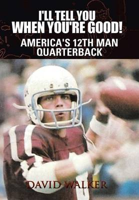 I'll Tell You When You're Good!: The Memoir of America's Youngest College Quarterback
