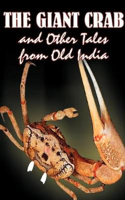 The Giant Crab and Other Tales from Old India, Edited by W. H.D. Rouse, Fiction, Fairy Tales, Folk Tales, Legends & Mythology