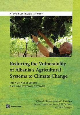Reducing the Vulnerability of Albania's Agricultural Systems to Climate Change: Impact Assessment and Adaptation Options