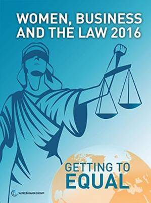 Women, Business, and the Law 2016: Getting to Equal