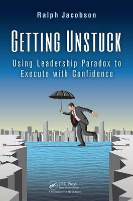 Getting Unstuck: Using Leadership Paradox to Execute with Confidence