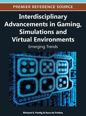 Interdisciplinary Advancements in Gaming, Simulations, and Virtual Environments: Emerging Trends