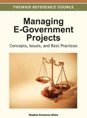 Managing E-Government Projects: Concepts, Issues, and Best Practices