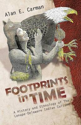 Footprints in Time: A History and Ethnology of the Lenape-Delaware Indian Culture
