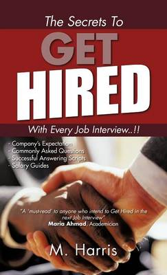 The Secrets to Get Hired - With Every Job Interview..!!