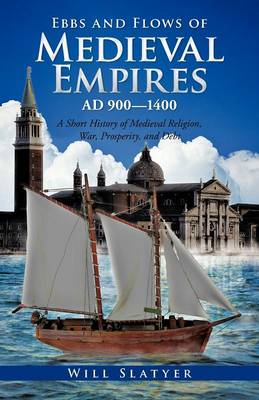 Ebbs and Flows of Medieval Empires, Ad 900-1400: A Short History of Medieval Religion, War, Prosperity, and Debt