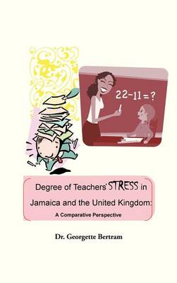 Degree of Teachers' Stress in Jamaica and the United Kingdom: A Comparative Perspective