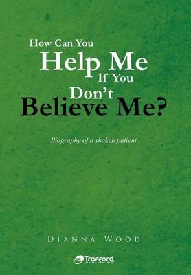 How Can You Help Me If You Don't Believe Me?: Biography of a Shaken Patient
