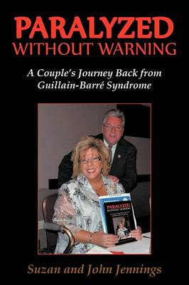 Paralyzed Without Warning: A Couple's Journey Back from Guillain-Barre Syndrome