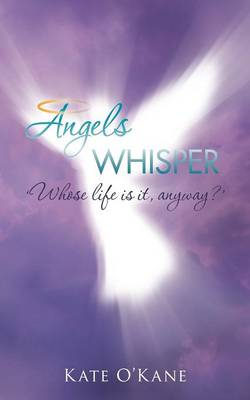 Angels Whisper: 'Whose Life Is It, Anyway?'