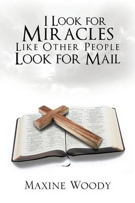 I Look for Miracles Like Other People Look for Mail