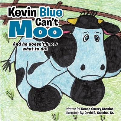 Kevin Blue Can't Moo: And He Doesn't Know What to Do!