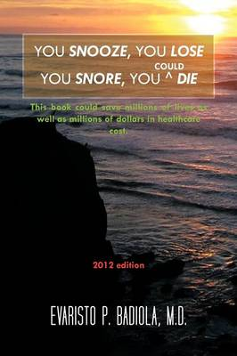 You Snooze, You Lose You Snore, You (Could) Die: A Concise, Life-saving Book for Sleep Apnea Victims