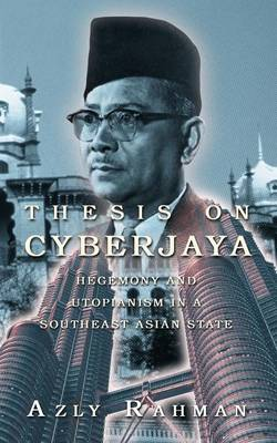 Thesis on Cyberjaya: Hegemony and Utopianism in A Southeast Asian State