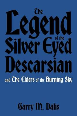 The Legend of the Silver Eyed Descarsian: And the Elders of the Burning Sky