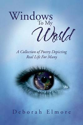 Windows to My World: A Collection of Poetry Depicting Real Life for Many