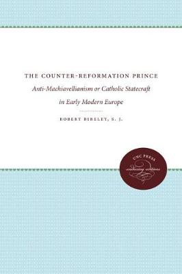 The Counter-Reformation Prince: Anti-Machiavellianism or Catholic Statecraft in Early Modern Europe
