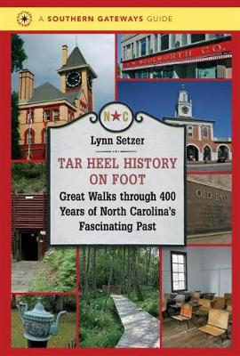 Tar Heel History on Foot: Great Walks through 400 Years of North Carolina's Fascinating Past