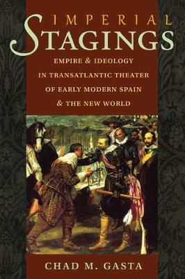 Imperial Stagings: Empire and Ideology in Transatlantic Theater of Early Modern Spain and the New World