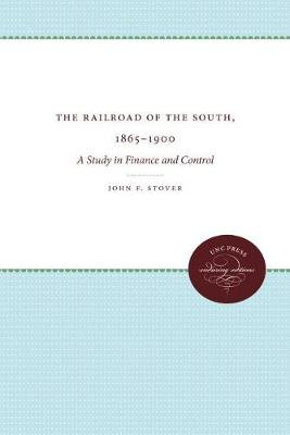 The Railroads of the South, 1865-1900: A Study in Finance and Control