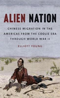 Alien Nation: Chinese Migration in the Americas from the Coolie Era through World War II