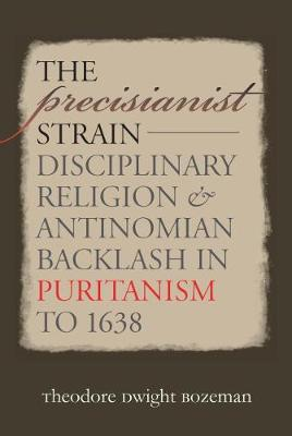 The Precisianist Strain: Disciplinary Religion and Antinomian Backlash in Puritanism to 1638