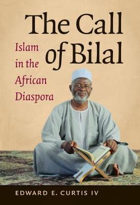 The Call of Bilal: Islam in the African Diaspora