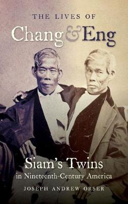 The Lives of Chang and Eng: Siam's Twins in Nineteenth-Century America