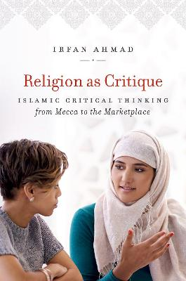 Religion as Critique: Islamic Critical Thinking from Mecca to the Marketplace