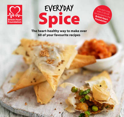 Everyday Spice: The Heart-Healthy Way to Make Over 60 of Your Favourite Recipes