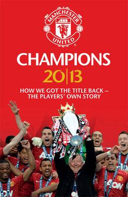 Champions 20/13: How We Got The Title Back - The Players' Own Story