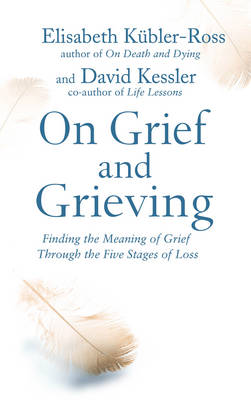 On Grief and Grieving: Finding the Meaning of Grief Through the Five Stages of Loss