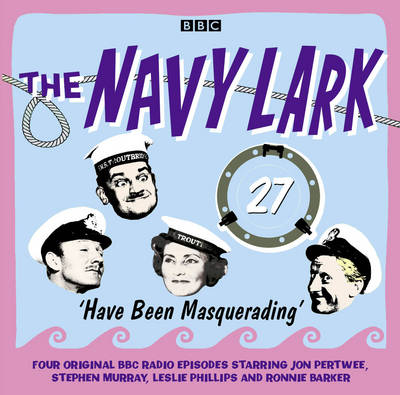 The Navy Lark Volume 27: Have Been Masquerading