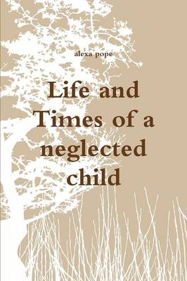 Life and Times of a neglected child