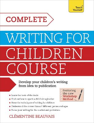 Complete Writing For Children Course: Develop your childrens writing from idea to publication