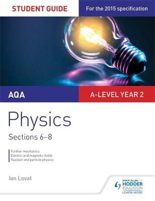 AQA A-level Year 2 Physics Student Guide: Sections 6-8