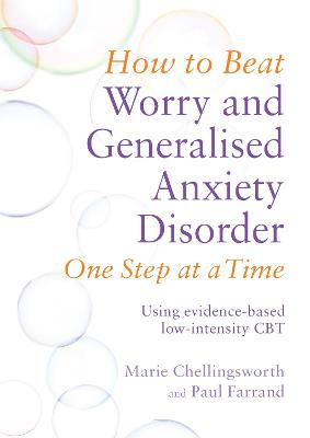 How to Beat Worry and Generalised Anxiety Disorder One Step at a Time: Using evidence-based low-intensity CBT