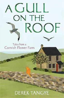 A Gull on the Roof: Tales from a Cornish Flower Farm