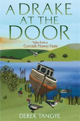 A Drake at the Door: Tales from a Cornish Flower Farm