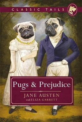 Pugs and Prejudice (Classic Tails 1): Beautifully illustrated classics, as told by the finest breeds!