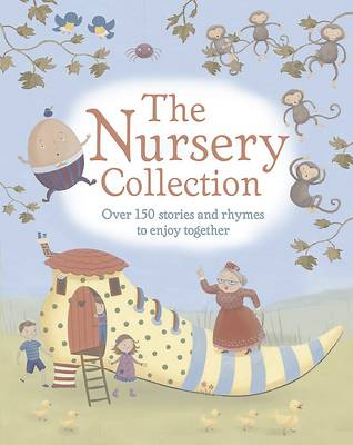 The Nursery Collection: Over 150 Stories and Rhymes to Enjoy Together!