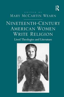 Nineteenth-Century American Women Write Religion: Lived Theologies and Literature