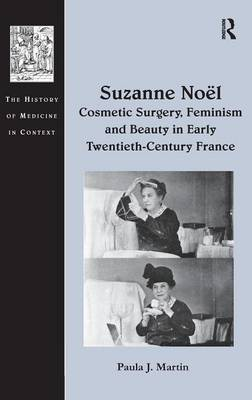 Suzanne Noel: Cosmetic Surgery, Feminism and Beauty in Early Twentieth-Century France