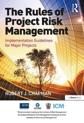 The Rules of Project Risk Management: Implementation Guidelines for Major Projects
