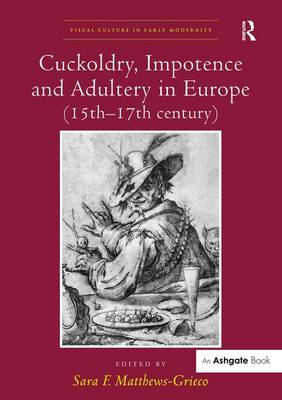 Cuckoldry, Impotence and Adultery in Europe, 15th-17th Century