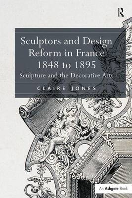 Sculptors and Design Reform in France, 1848 to 1895: Sculpture and the Decorative Arts