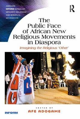 The Public Face of African New Religious Movements in Diaspora: Imagining the Religious `Other'